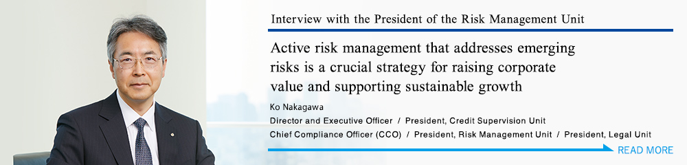Ko Nakagawa Director and Executive Officer President, Credit Supervision Unit Chief Compliance Officer (CCO) President, Risk Management Unit President, Legal Unit